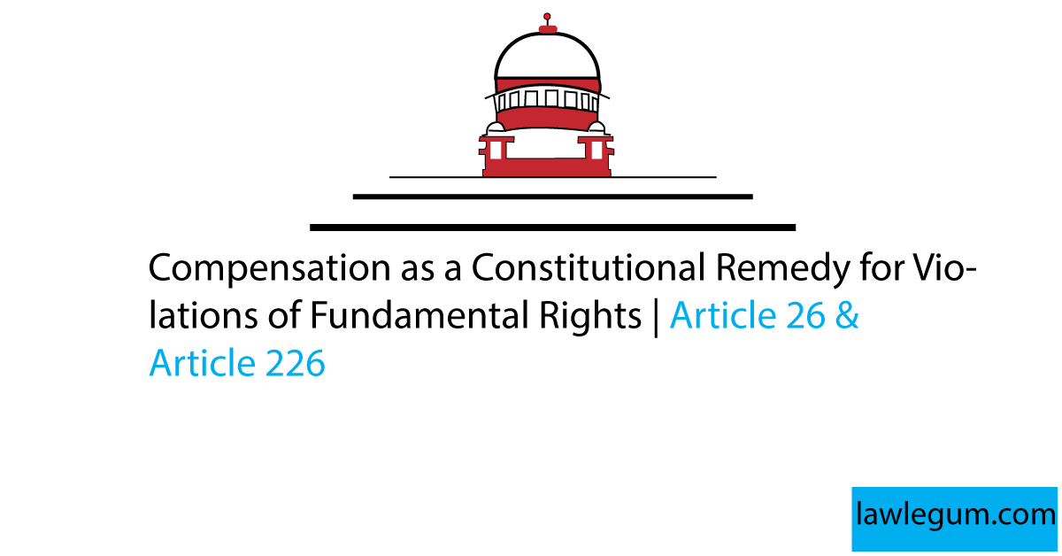 Article 32 & 226 of Indian constitution | Compensation as a Constitutional Remedy for Violations of Fundamental Rights